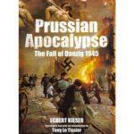 [PDF] [EPUB] Prussian Apocalypse The Fall of Danzig 1945   Download