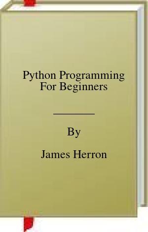 [PDF] [EPUB] Python Programming For Beginners Download by James Herron