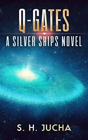 [PDF] [EPUB] Q-Gates (Silver Ships #18) Download by S.H. Jucha