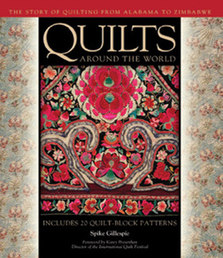 [PDF] [EPUB] Quilts Around the World: The Story of Quilting from Alabama to Zimbabwe Download by Spike Gillespie