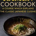 [PDF] [EPUB] RAMEN COOKBOOK : A COURSE WHICH EXPLAINS THE CLASSIC JAPANESE CUISINE Download