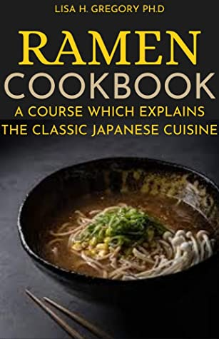 [PDF] [EPUB] RAMEN COOKBOOK : A COURSE WHICH EXPLAINS THE CLASSIC JAPANESE CUISINE Download by Lisa H. Gregory