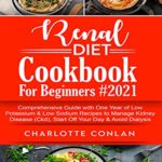 [PDF] [EPUB] RENAL DIET COOKBOOK FOR BEGINNERS #2021: Comprehensive Guide With One Year of Low Potassium and Low Sodium Recipes to Manage Kidney Disease (Ckd), Start Off Your Day and Avoid Dialysis Download