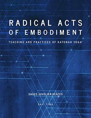 [PDF] [EPUB] Radical Acts Of Embodiment: Teaching and Practices of Katonah Yoga® Download by Dages Juvelier Keates