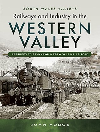 [PDF] [EPUB] Railways and Industry in the Western Valley: Aberbeeg to Brynmawr and Ebbw Vale Download by John Hodge