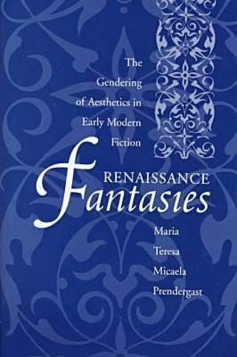 [PDF] [EPUB] Renaissance Fantasies: The Gendering of Aesthetics in Early Modern Fiction Download by Maria Teresa Micaela Prendergast