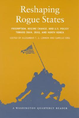 [PDF] [EPUB] Reshaping Rogue States: Preemption, Regime Change, and Us Policy Toward Iran, Iraq, and North Korea Download by Alexander T.J. Lennon