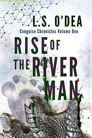 [PDF] [EPUB] Rise of the River-Man (Chimera Chronicles, #1) Download by L.S. O'Dea