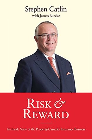 [PDF] [EPUB] Risk and Reward: An Inside View of the Property Casualty Insurance Business Download by Stephen Catlin
