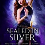 [PDF] [EPUB] Sealed In Silver: Book Three of the Sword of Elements Download