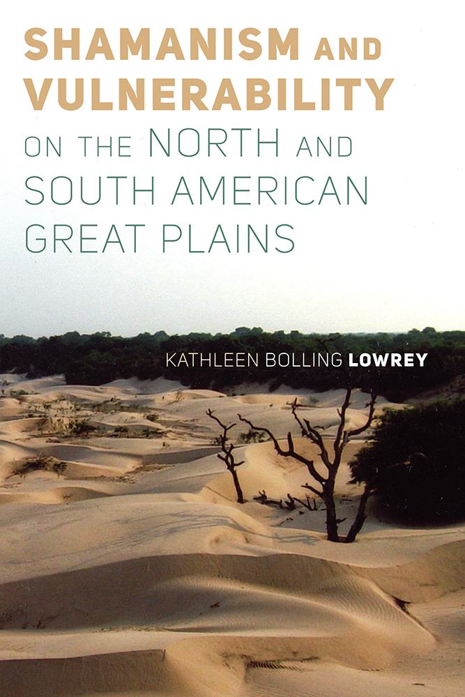 [PDF] [EPUB] Shamanism and Vulnerability on the North and South American Great Plains Download by Kathleen Bolling Lowrey
