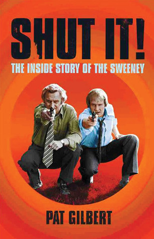 [PDF] [EPUB] Shut It!: The Inside Story of The Sweeney Download by Pat Gilbert