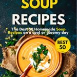 [PDF] [EPUB] Soup Cookbook : The Best 50 Homemade Soup Recipes on a Cool or Gloomy Day (Incredible Cookbook 2) Download
