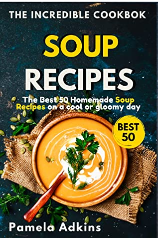 [PDF] [EPUB] Soup Cookbook : The Best 50 Homemade Soup Recipes on a Cool or Gloomy Day (Incredible Cookbook 2) Download by Pamela Adkins