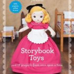 [PDF] [EPUB] Storybook Toys: Sew 16 Projects from Once Upon a Time • Dolls, Puppets, Softies and More Download