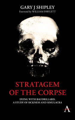 [PDF] [EPUB] Stratagem of the Corpse: Dying with Baudrillard, a Study of Sickness and Simulacra Download by Gary J. Shipley