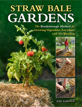 [PDF] [EPUB] Straw Bale Gardens: The Breakthrough Method for Growing Vegetables Anywhere, Earlier and with No Weeding Download by Joel Karsten