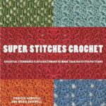 [PDF] [EPUB] Super Stitches Crochet: Essential Techniques Plus a Dictionary of more than 180 Stitch Patterns Download