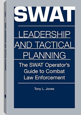 [PDF] [EPUB] Swat Leadership and Tactical Planning: The Swat Operator's Guide to Combat Law Enforcement Download by Tony L. Jones