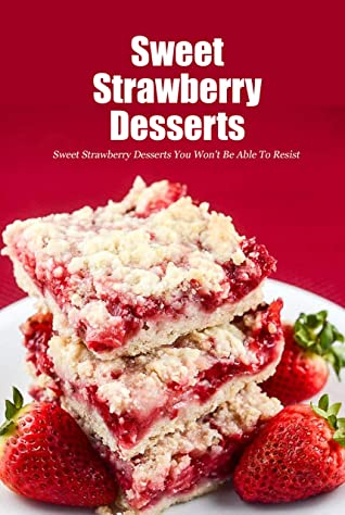 [PDF] [EPUB] Sweet Strawberry Desserts: Sweet Strawberry Desserts You Won't Be Able To Resist: Homemade Strawberry Dessert Recipes Book Download by Joaquin Mcclain