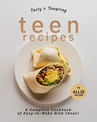 [PDF] [EPUB] Tasty and Tempting Teen Recipes: A Complete Cookbook of Easy-to-Make Dish Ideas! Download by Allie Allen