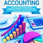 [PDF] [EPUB] Tax Accounting: A Guide for Small Business Owners Wanting to Understand Tax Deductions, and Taxes Related to Payroll, LLCs, Self-Employment, S Corps, and C Corporations Download