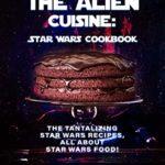 [PDF] [EPUB] The Alien Cuisine: Star Wars Cookbook: The Tantalizing Star Wars Recipes, All about Star Wars food! Download