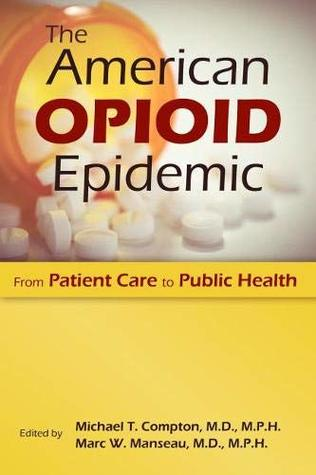 [PDF] [EPUB] The American Opioid Epidemic: From Patient Care to Public Health Download by Michael T.