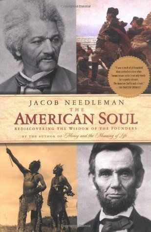 [PDF] [EPUB] The American Soul: Rediscovering the Wisdom of the Founders Download by Jacob Needleman