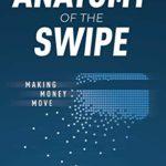 [PDF] [EPUB] The Anatomy of the Swipe: Making Money Move Download