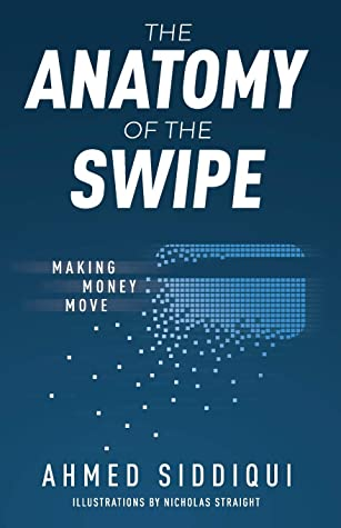 [PDF] [EPUB] The Anatomy of the Swipe: Making Money Move Download by Ahmed Siddiqui