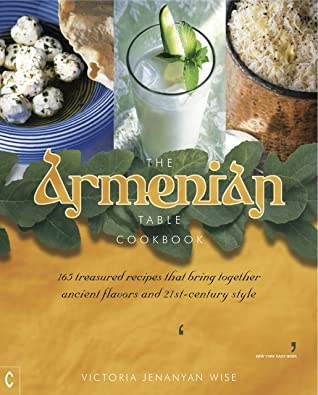 [PDF] [EPUB] The Armenian Table Cookbook: 165 treasured recipes that bring together ancient flavors and 21st-century style Download by Victoria Jenanyan Wise