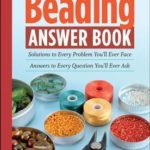 [PDF] [EPUB] The Beading Answer Book: Solutions to Every Problem You'll Ever Face, Answers to Every Question You'll Ever Ask Download