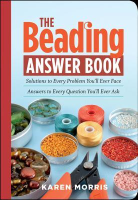 [PDF] [EPUB] The Beading Answer Book: Solutions to Every Problem You'll Ever Face, Answers to Every Question You'll Ever Ask Download by Karen Morris