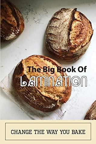 [PDF] [EPUB] The Big Book Of Lamination- Change The Way You Bake: Baking Cookbooks Download by Kimbery Fulfer