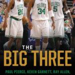 [PDF] [EPUB] The Big Three: Paul Pierce, Kevin Garnett, Ray Allen, and the Rebirth of the Boston Celtics Download
