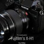 [PDF] [EPUB] The Complete Guide to Fujifilm's X-H1 Download