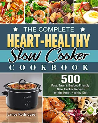 [PDF] [EPUB] The Complete Heart-Healthy Slow Cooker Cookbook: 500 Fast, Easy and Budget-Friendly Slow Cooker Recipes on the Heart-Healthy Diet Download by Lance Rodriquez