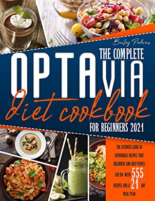 [PDF] [EPUB] The Complete Optavia Diet Cookbook for beginners 2021: The Ultimate Guide of Affordable Recipes that Beginners and Busy People Can Do. with 555 RECIPES and a 21-DAY MEAL PLAN Download by Bailey Perkins