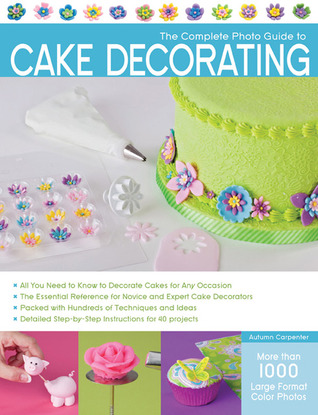 [PDF] [EPUB] The Complete Photo Guide to Cake Decorating Download by Autumn Carpenter