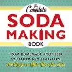 [PDF] [EPUB] The Complete Soda Making Book: From Homemade Root Beer to Seltzer and Sparklers, 100 Recipes to Make Your Own Soda Download