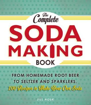 [PDF] [EPUB] The Complete Soda Making Book: From Homemade Root Beer to Seltzer and Sparklers, 100 Recipes to Make Your Own Soda Download by Jill Houk