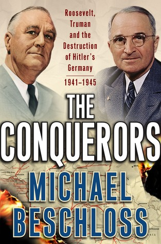 [PDF] [EPUB] The Conquerors: Roosevelt, Truman and the Destruction of Hitler's Germany 1941-45 Download by Michael R. Beschloss