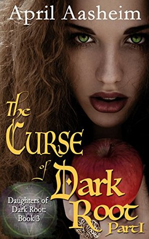 [PDF] [EPUB] The Curse of Dark Root: Part One (The Daughters of Dark Root, #3) Download by April Aasheim