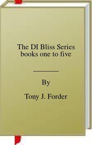 [PDF] [EPUB] The DI Bliss Series books one to five Download by Tony J. Forder