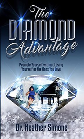 [PDF] [EPUB] The Diamond Advantage: Promote Yourself Without Losing Who You Are (The Brilliance Method: Unapologetically Scale Your Business to 7+Figures With Ease, Style, and Grace) Download by Dr. Heather Simone