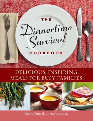 [PDF] [EPUB] The Dinnertime Survival Cookbook: Delicious, Inspiring Meals for Busy Families Download by Debra Ponzek
