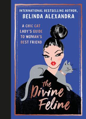 [PDF] [EPUB] The Divine Feline: A chic cat lady's guide to woman's best friend Download by Belinda Alexandra
