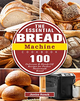 [PDF] [EPUB] The Essential Bread Machine Cookbook: 100 Delicious and Hands-Off Recipes for Perfect Homemade Bread Download by Janice Ranck