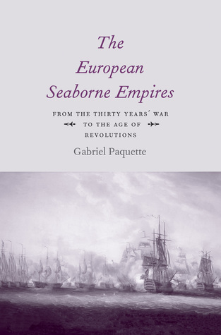 [PDF] [EPUB] The European Seaborne Empires: From the Thirty Years' War to the Age of Revolutions Download by Gabriel Paquette